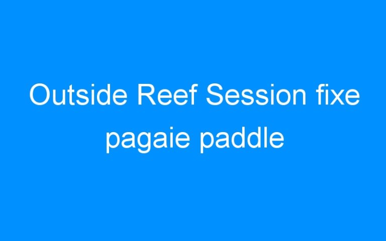Outside Reef Session fixe pagaie paddle