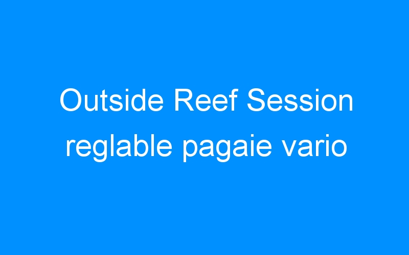 Outside Reef Session reglable pagaie vario