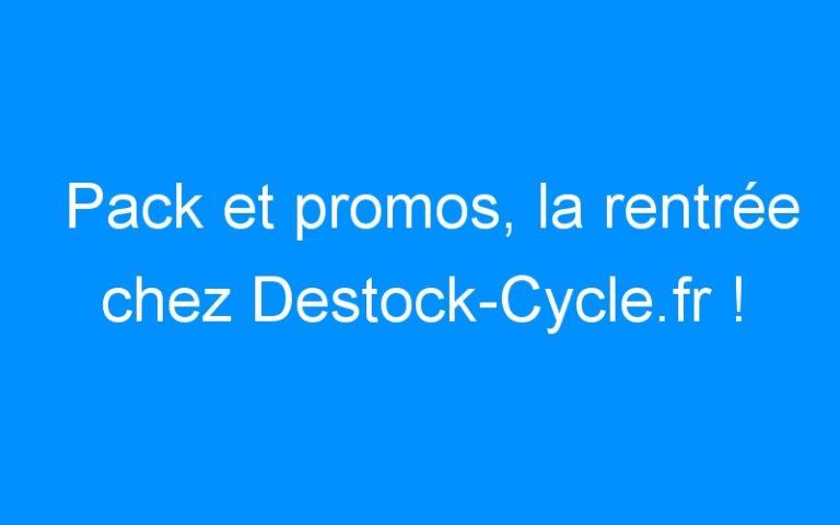 Pack et promos, la rentrée chez Destock-Cycle.fr !