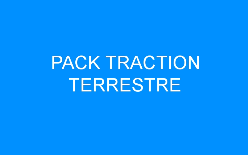 PACK TRACTION TERRESTRE
