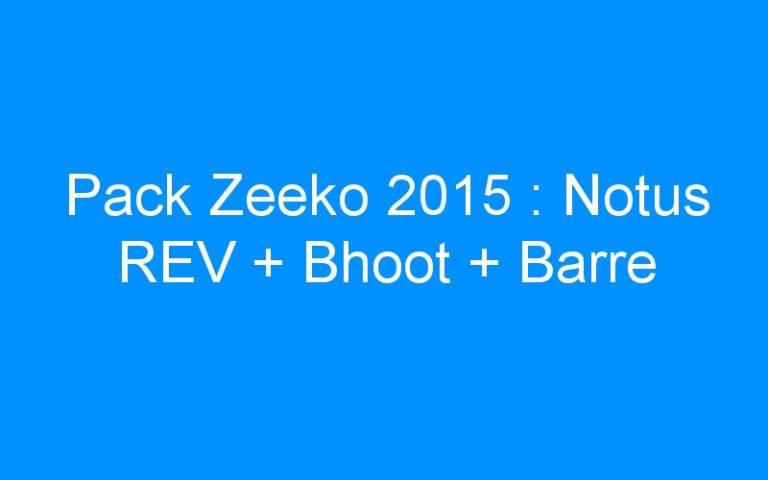 Pack Zeeko 2015 : Notus REV + Bhoot + Barre