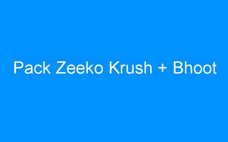 Pack Zeeko Krush + Bhoot
