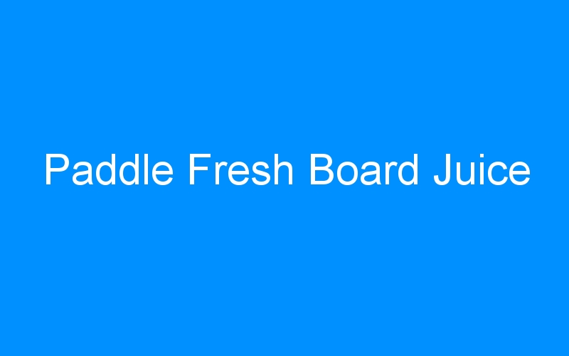Paddle Fresh Board Juice