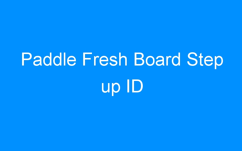 Paddle Fresh Board Step up ID