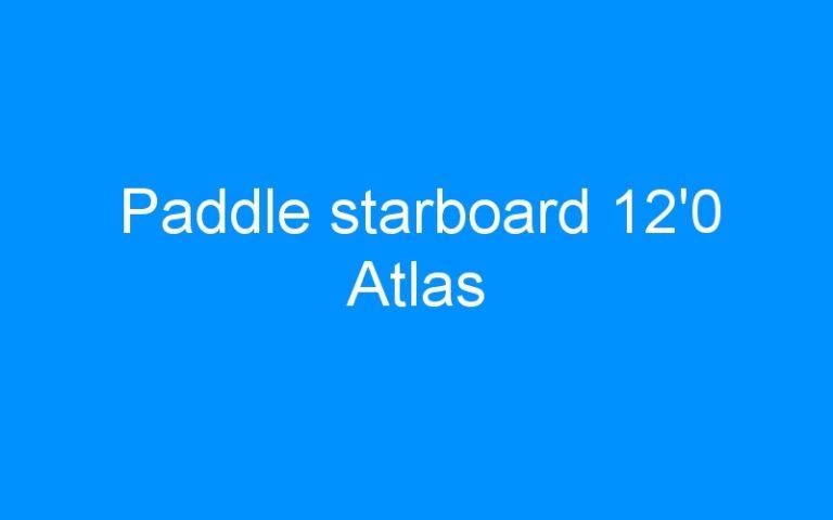 Paddle starboard 12'0 Atlas