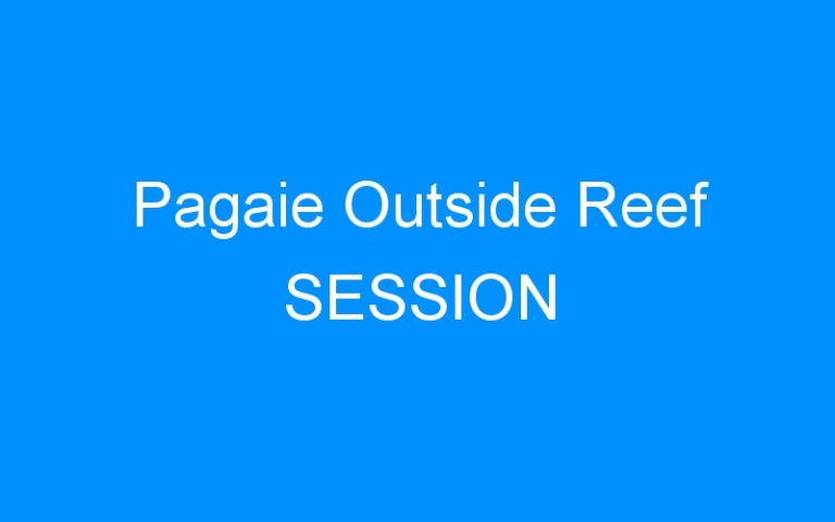 Pagaie Outside Reef SESSION