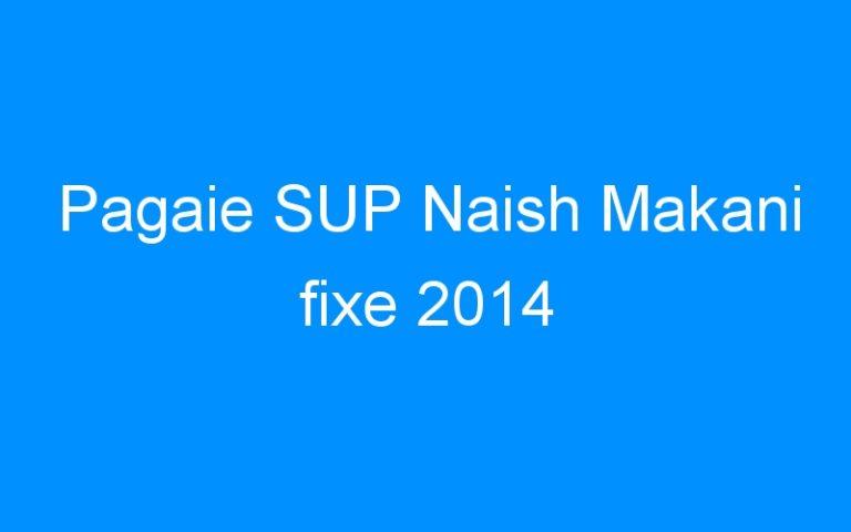 Pagaie SUP Naish Makani fixe 2014