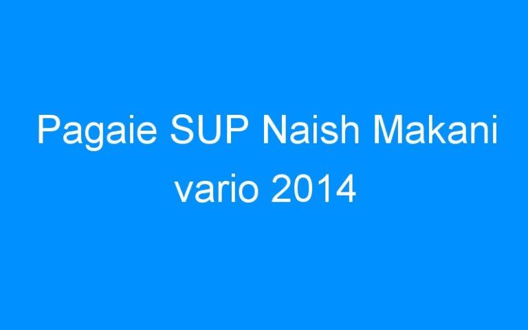 Pagaie SUP Naish Makani vario 2014