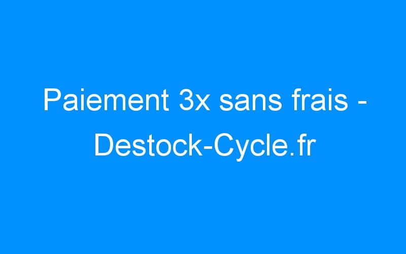Paiement 3x sans frais – Destock-Cycle.fr