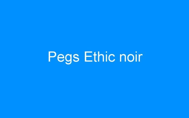Pegs Ethic noir
