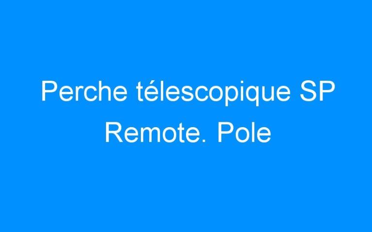Perche télescopique SP Remote. Pole