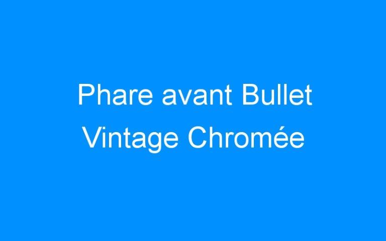 Phare avant Bullet Vintage Chromée