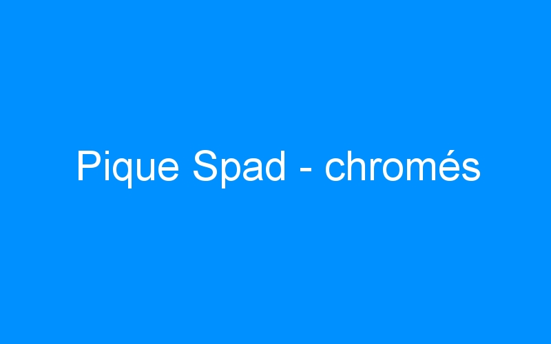 Pique Spad – chromés