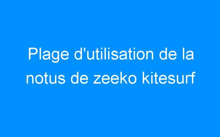 Plage d'utilisation de la notus de zeeko kitesurf