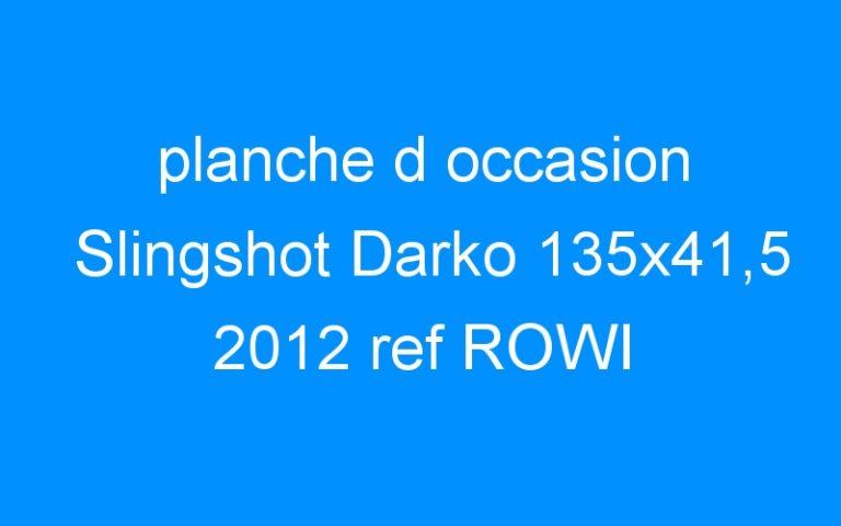 planche d occasion Slingshot Darko 135×41,5 2012 ref ROWI