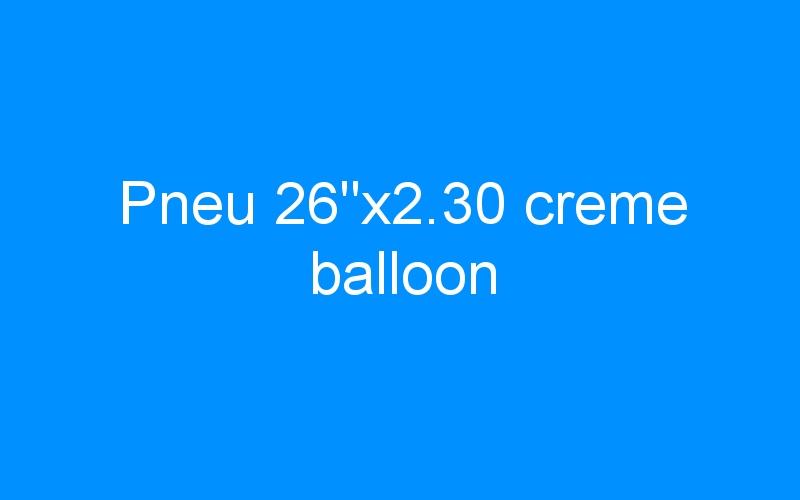 Pneu 26″x2.30 creme balloon