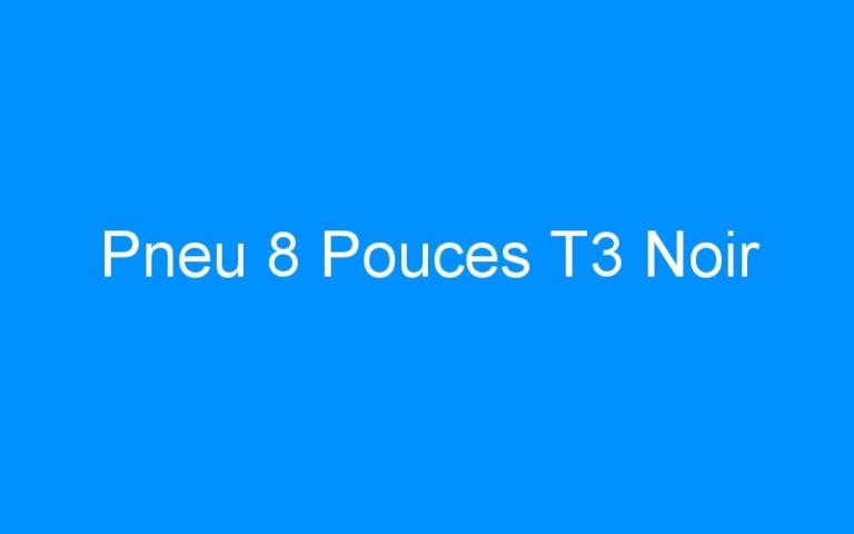 Pneu 8 Pouces T3 Noir