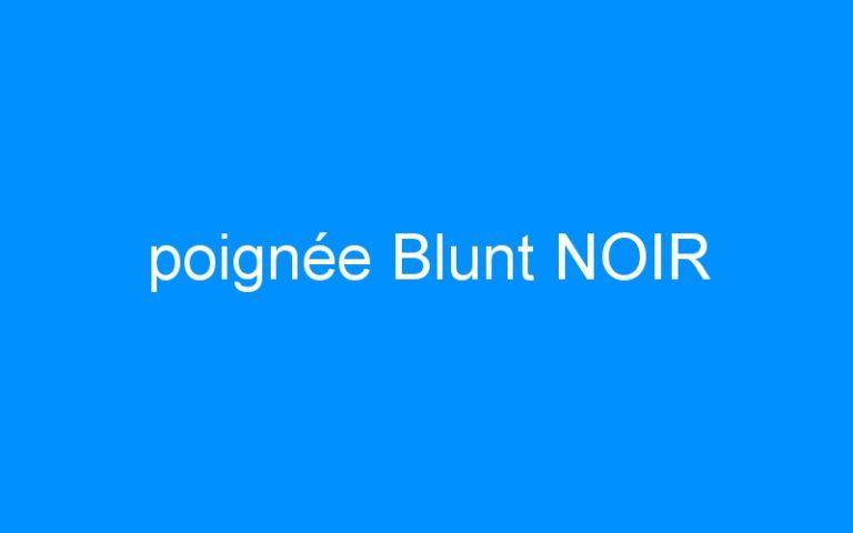 poignée Blunt NOIR