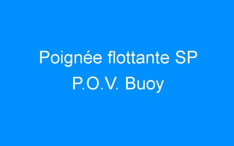 Poignée flottante SP P.O.V. Buoy