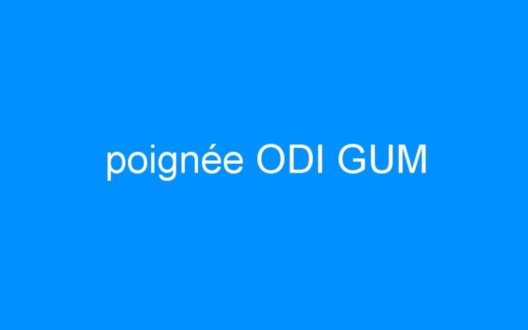 poignée ODI GUM