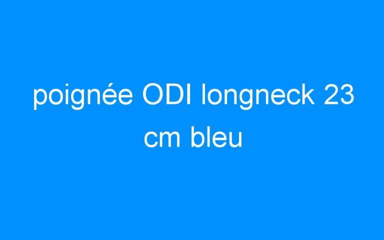 poignée ODI longneck 23 cm bleu
