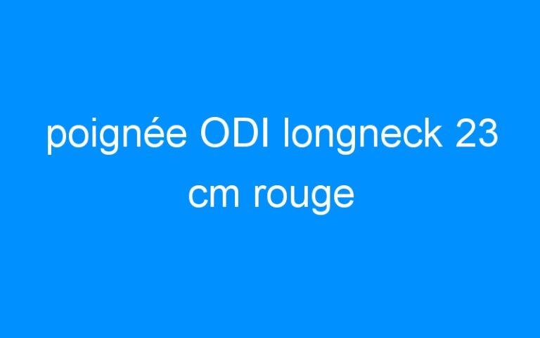poignée ODI longneck 23 cm rouge