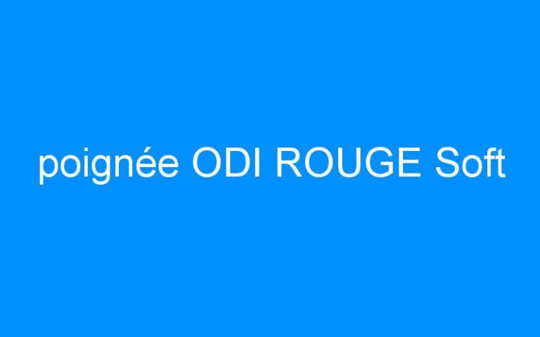 poignée ODI ROUGE Soft
