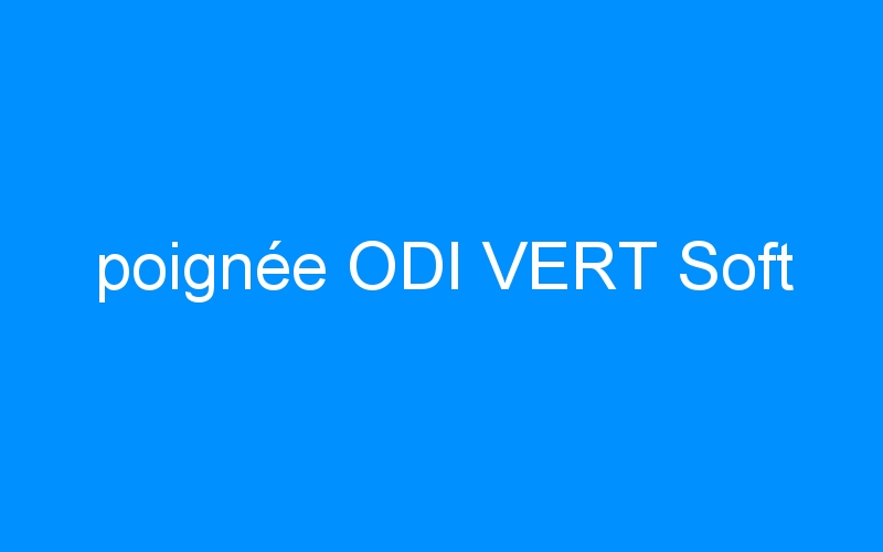 poignée ODI VERT Soft