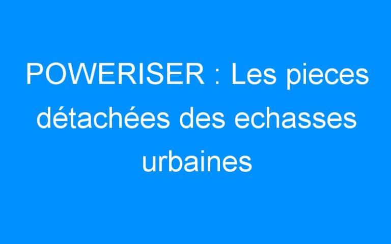 POWERISER : Les pieces détachées des echasses urbaines