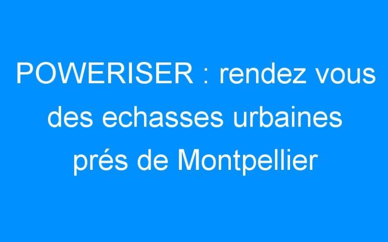POWERISER : rendez vous des echasses urbaines prés de Montpellier