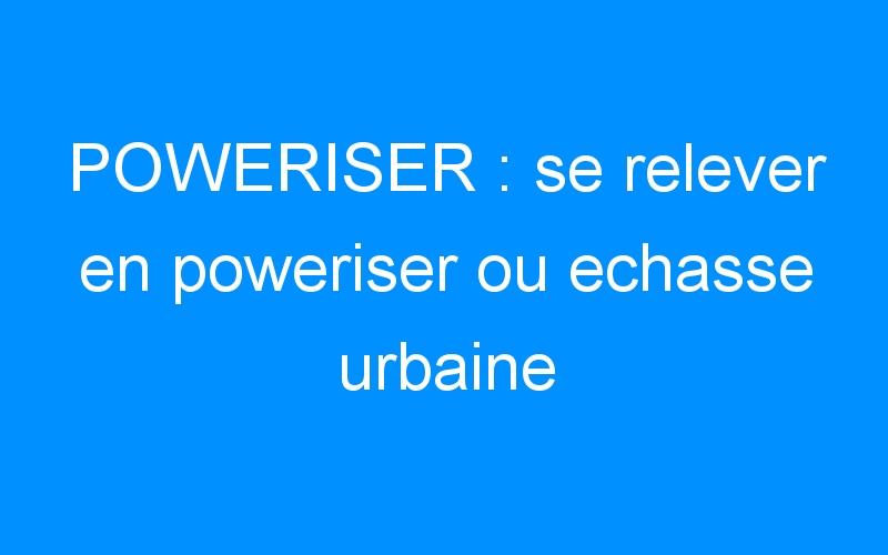POWERISER : se relever en poweriser ou echasse urbaine