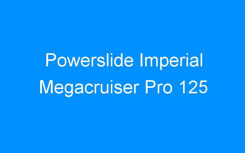 Powerslide Imperial Megacruiser Pro 125