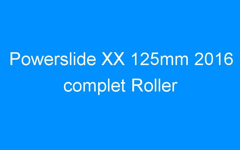 Powerslide XX 125mm 2016 complet Roller