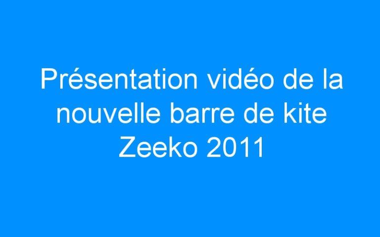 Présentation vidéo de la nouvelle barre de kite Zeeko 2011