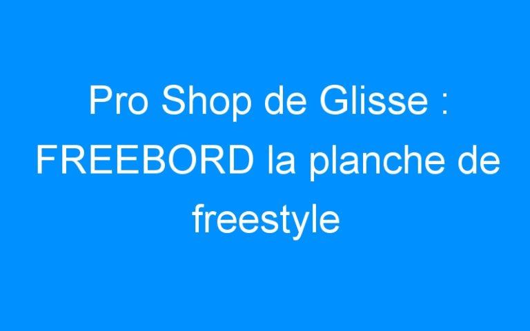 Pro Shop de Glisse : FREEBORD la planche de freestyle