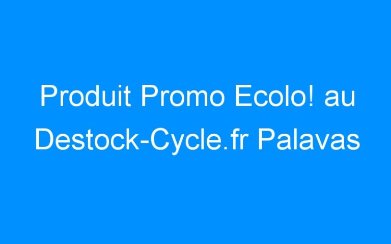 Produit Promo Ecolo! au Destock-Cycle.fr Palavas