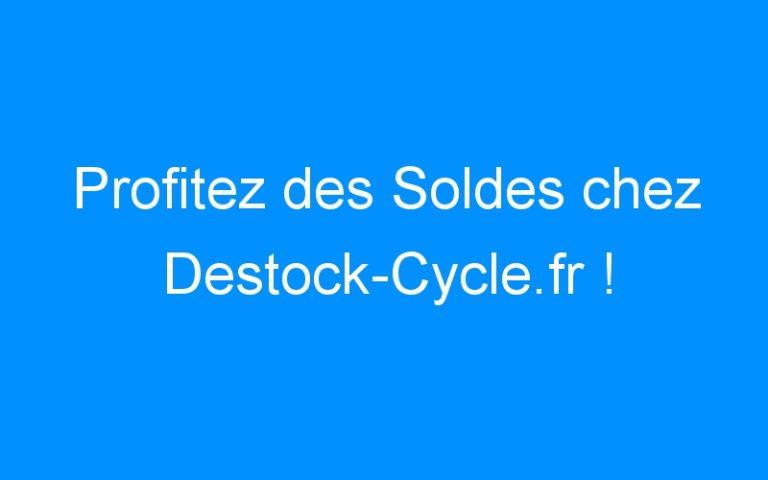 Profitez des Soldes chez Destock-Cycle.fr !