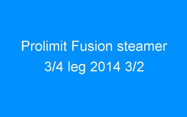 Prolimit Fusion steamer 3/4 leg 2014 3/2