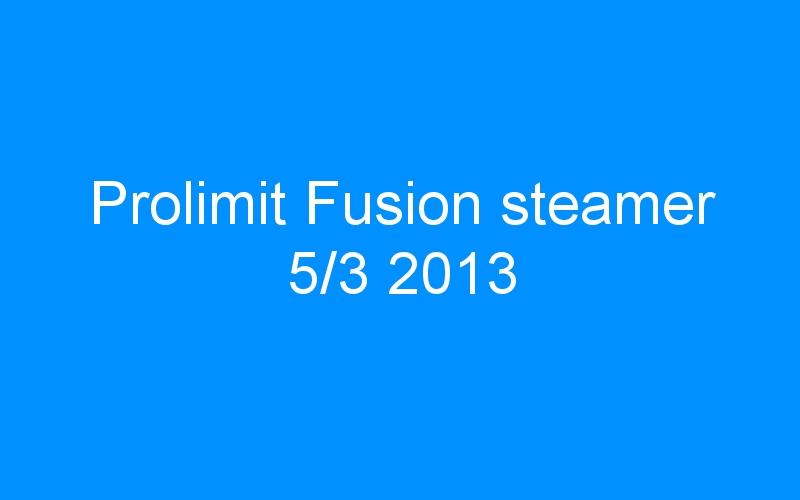 Prolimit Fusion steamer 5/3 2013