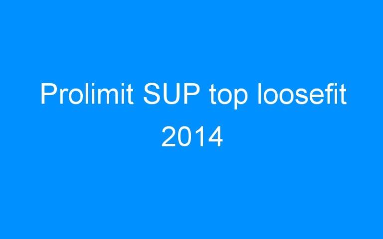 Prolimit SUP top loosefit 2014