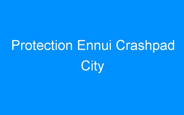Protection Ennui Crashpad City