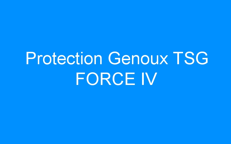 Protection Genoux TSG FORCE IV