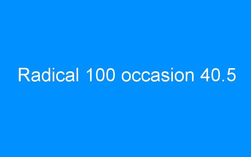 Radical 100 occasion 40.5