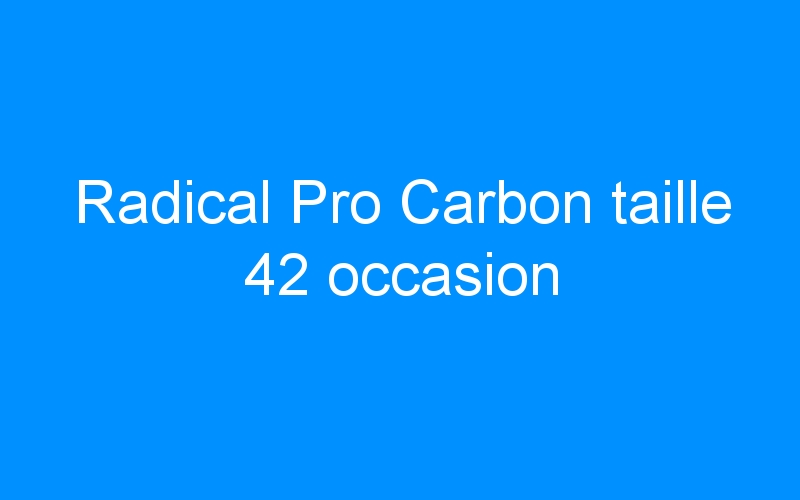 Radical Pro Carbon taille 42 occasion