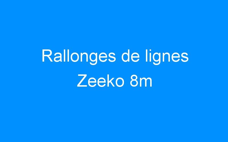 Rallonges de lignes Zeeko 8m