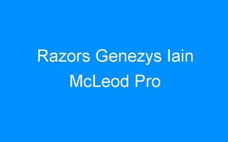 Razors Genezys Iain McLeod Pro
