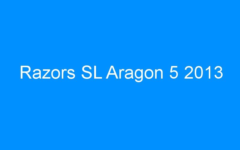 Razors SL Aragon 5 2013