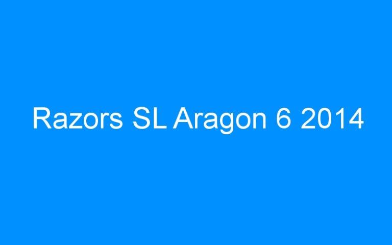 Razors SL Aragon 6 2014