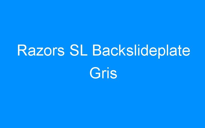 Razors SL Backslideplate Gris