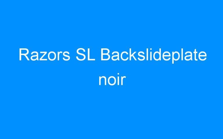 Razors SL Backslideplate noir